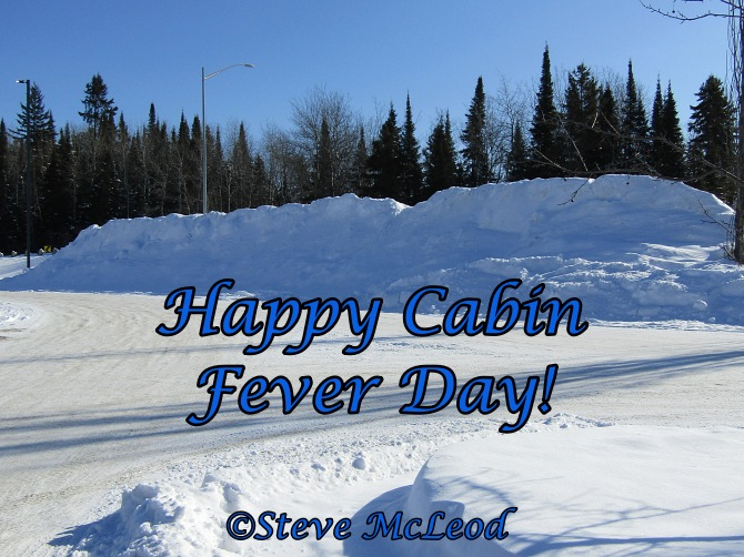 Happy Cabin Fever Day!
